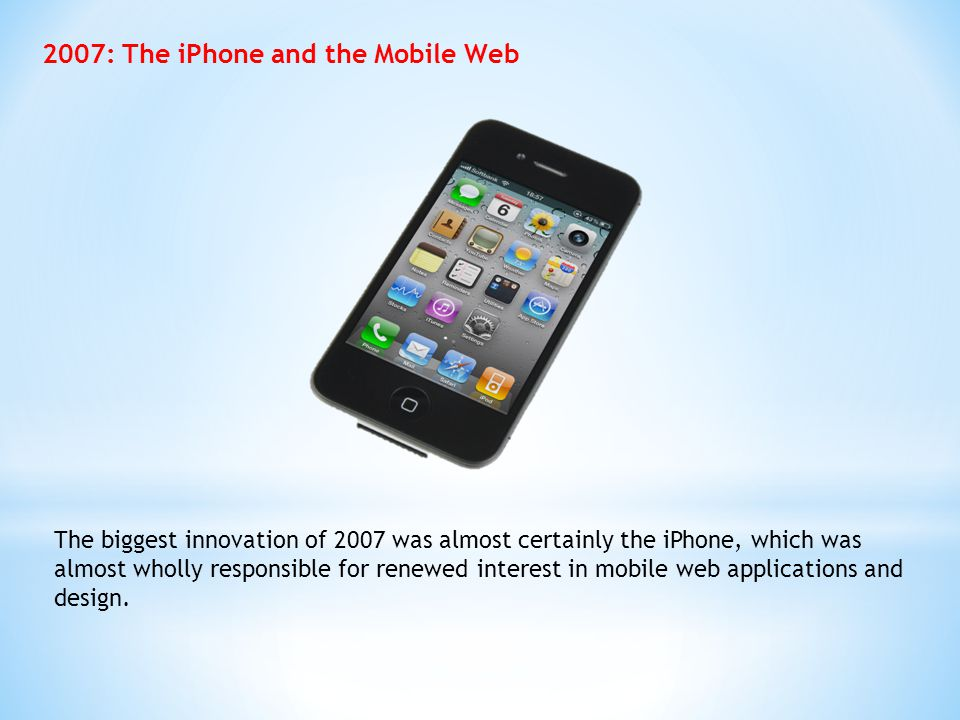2007: The iPhone and the Mobile Web The biggest innovation of 2007 was almost certainly the iPhone, which was almost wholly responsible for renewed in