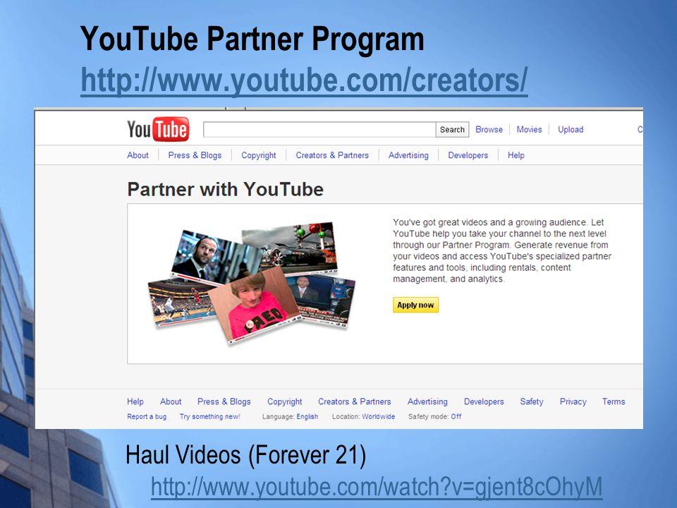 YouTube Partner Program http://www.youtube.com/creators/ http://www.youtube.com/creators/ Haul Videos (Forever 21) http://www.youtube.com/watch?v=gjent8cOhyM http://www.youtube.com/watch?v=gjent8cOhyM