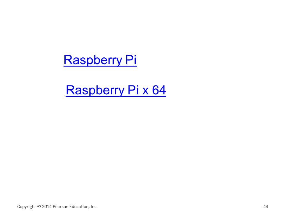 Copyright © 2014 Pearson Education, Inc. 44 Raspberry Pi Raspberry Pi x 64