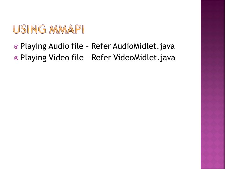  Playing Audio file – Refer AudioMidlet.java  Playing Video file – Refer VideoMidlet.java