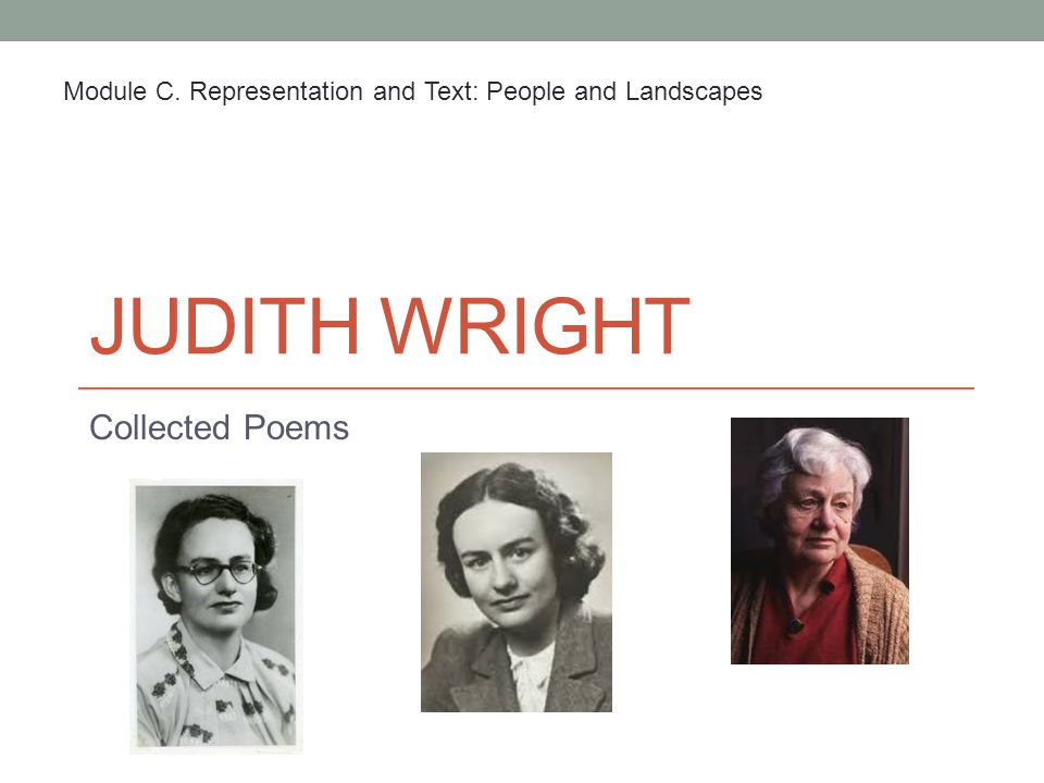 JUDITH WRIGHT Collected Poems Module C. Representation and Text: People and Landscapes