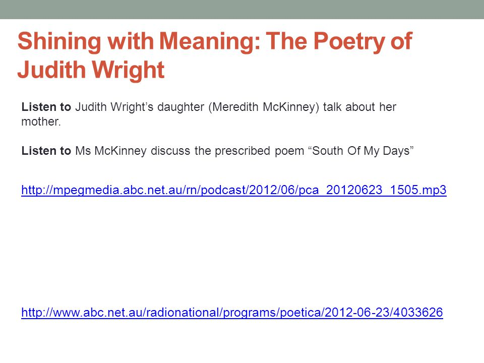Shining with Meaning: The Poetry of Judith Wright http://mpegmedia.abc.net.au/rn/podcast/2012/06/pca_20120623_1505.mp3 http://www.abc.net.au/radionati