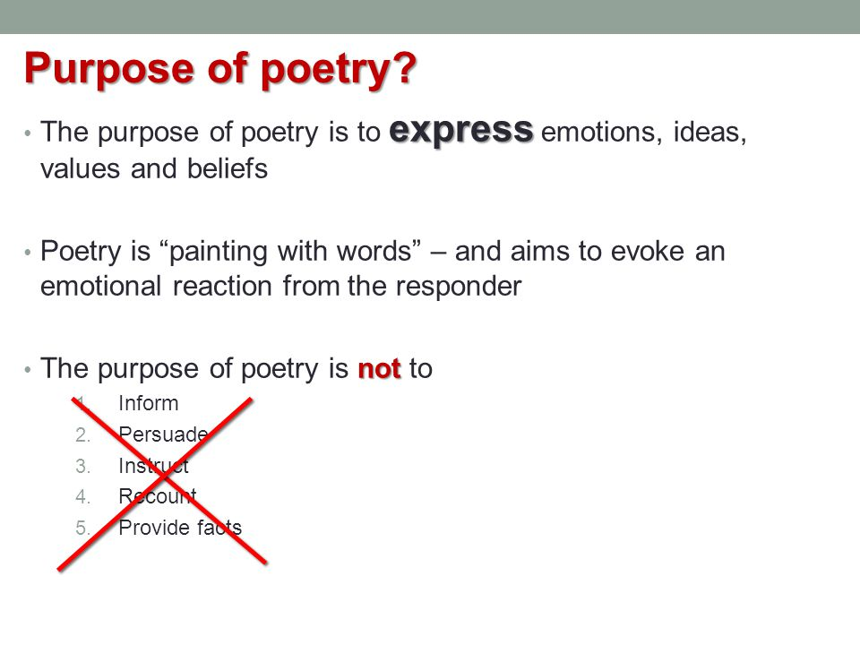 """The purpose of poetry is to express express emotions, ideas, values and beliefs Poetry is """"painting with words"""" – and aims to evoke an emotional react"""