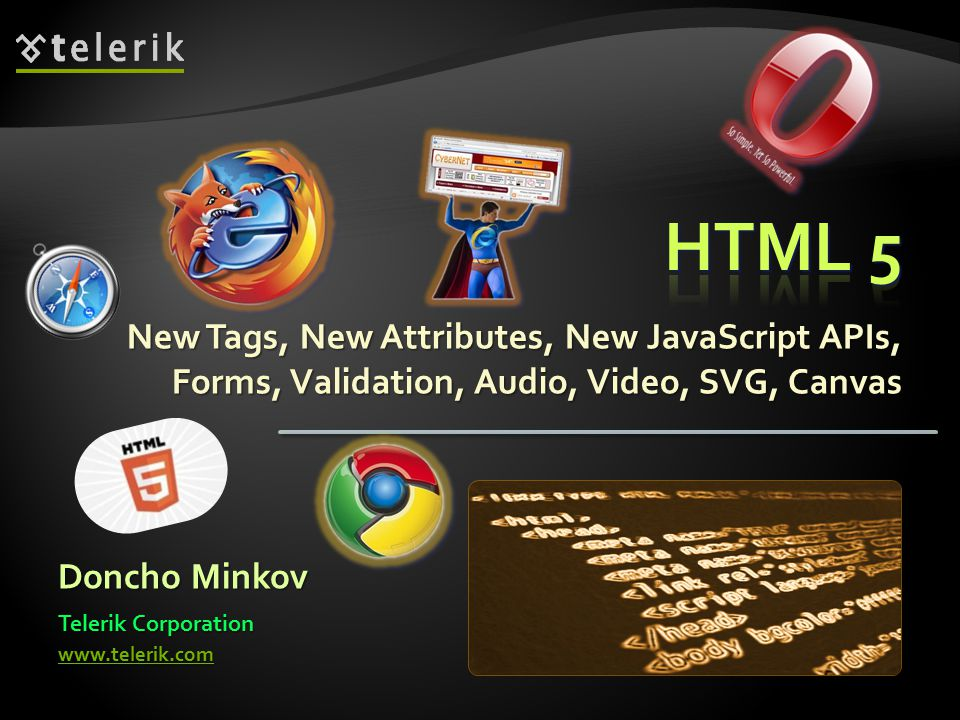 New Tags, New Attributes, New JavaScript APIs, Forms, Validation, Audio, Video, SVG, Canvas Doncho Minkov Telerik Corporation www.telerik.com