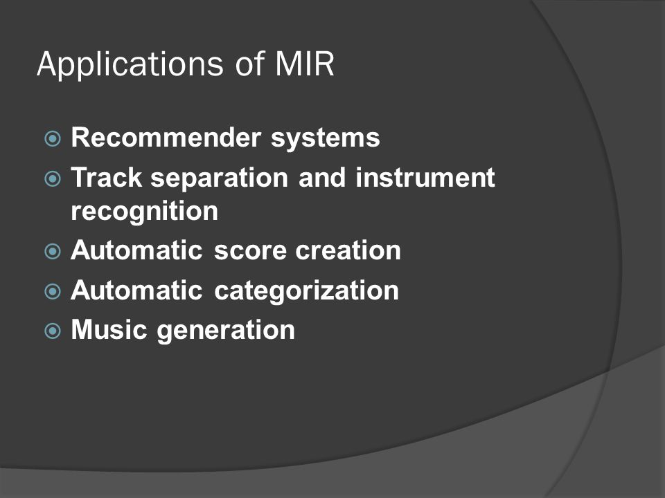 Applications of MIR  Recommender systems  Track separation and instrument recognition  Automatic score creation  Automatic categorization  Music generation