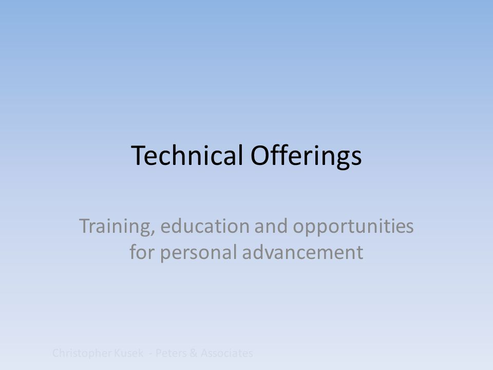 Technical Offerings Training, education and opportunities for personal advancement Christopher Kusek - Peters & Associates