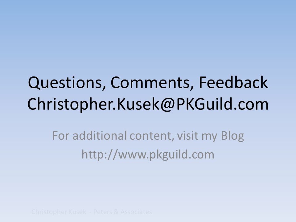 Questions, Comments, Feedback Christopher.Kusek@PKGuild.com For additional content, visit my Blog http://www.pkguild.com Christopher Kusek - Peters & Associates