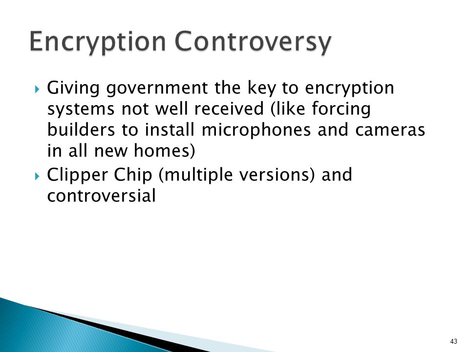  Giving government the key to encryption systems not well received (like forcing builders to install microphones and cameras in all new homes)  Clip