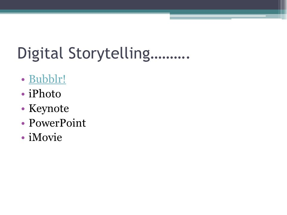 Digital Storytelling………. Bubblr! iPhoto Keynote PowerPoint iMovie