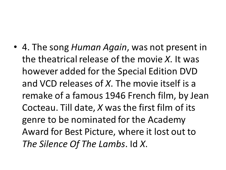 4. The song Human Again, was not present in the theatrical release of the movie X.