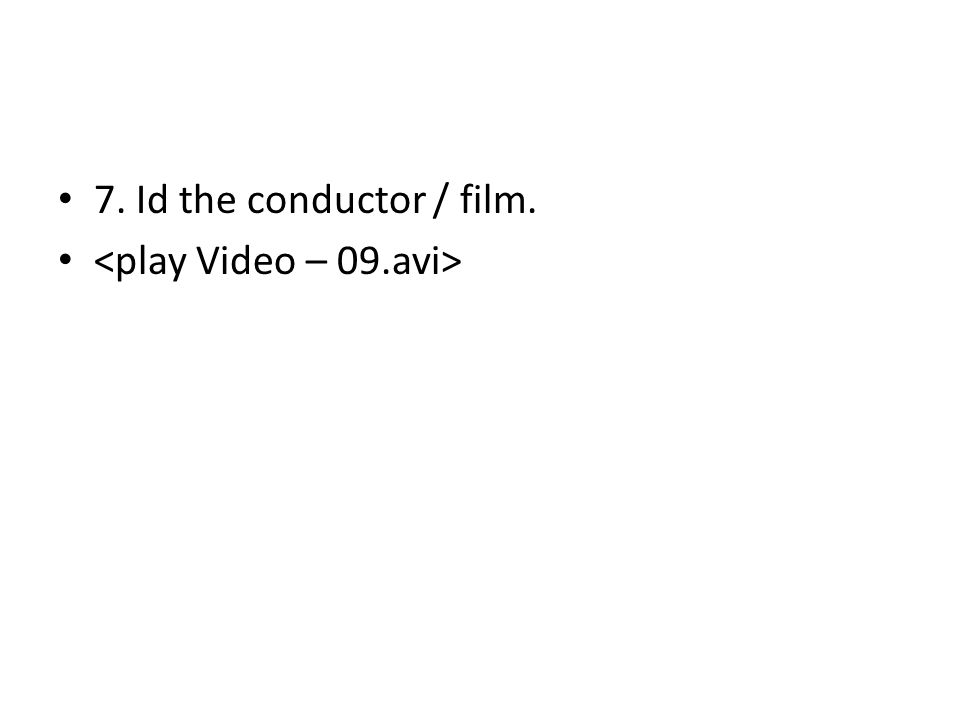 7. Id the conductor / film.