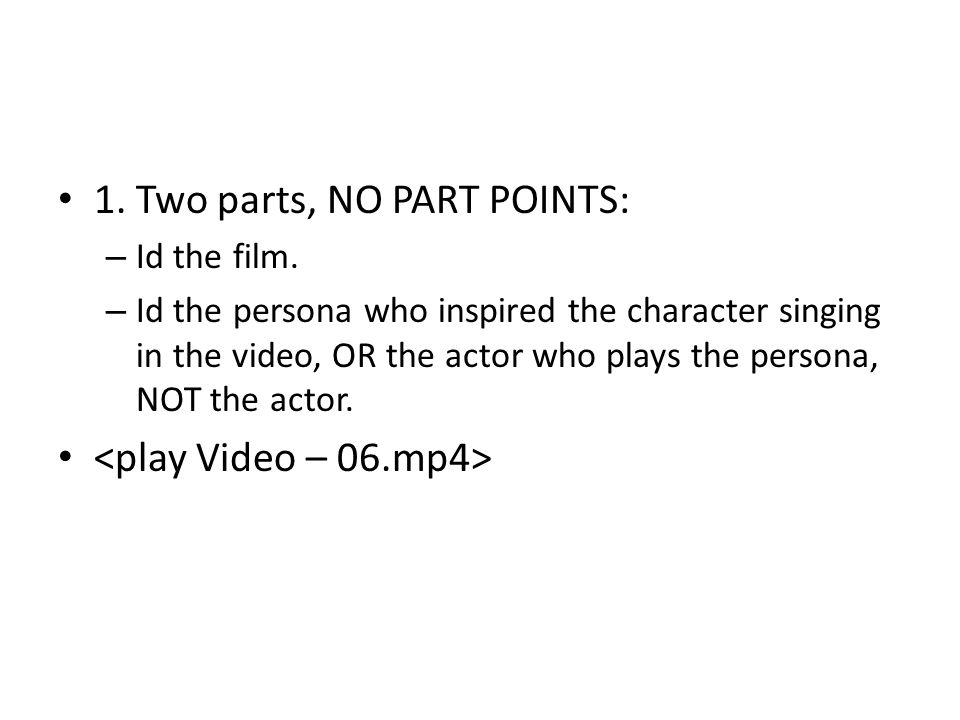 1. Two parts, NO PART POINTS: – Id the film.