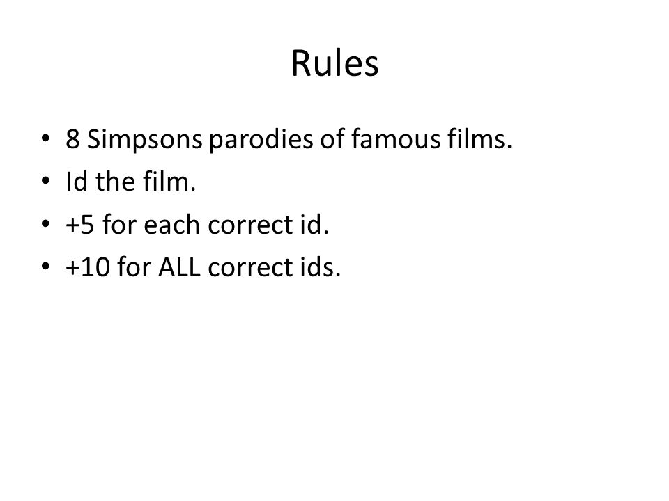 Rules 8 Simpsons parodies of famous films. Id the film. +5 for each correct id. +10 for ALL correct ids.