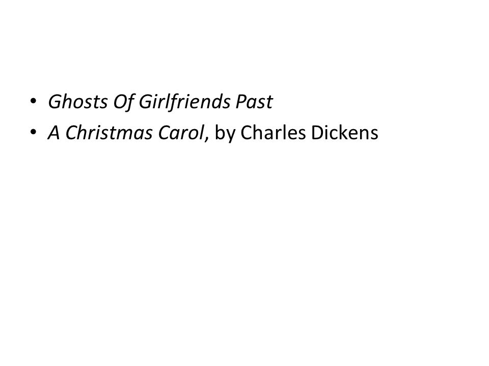 Ghosts Of Girlfriends Past A Christmas Carol, by Charles Dickens