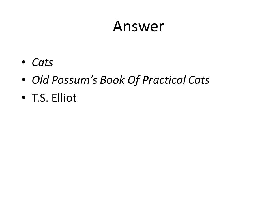 Answer Cats Old Possum's Book Of Practical Cats T.S. Elliot