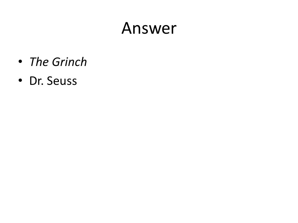 Answer The Grinch Dr. Seuss