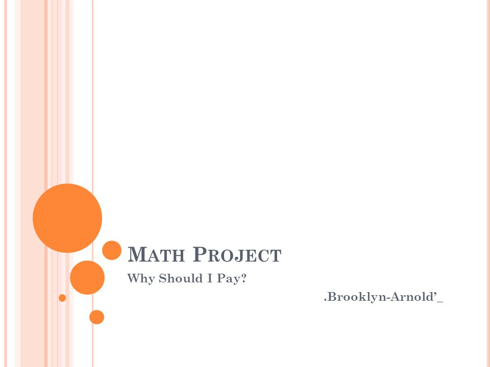M ATH P ROJECT Why Should I Pay .Brooklyn-Arnold'_