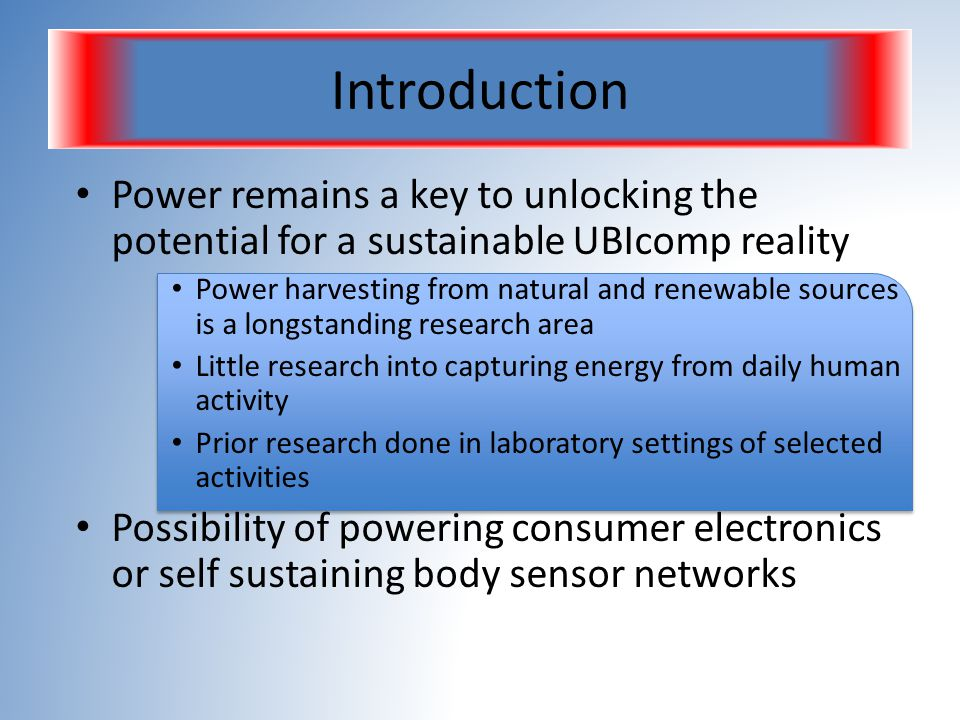 First 24 hour continuous study of inertial power harvester performance Analysis of the energy that can be garnered from 6 locations on the body Shown feasibility to continuously operate motion powered wireless health sensor Motion generated power can intermittently power devices such as MP3 players or cell phones Conclusion
