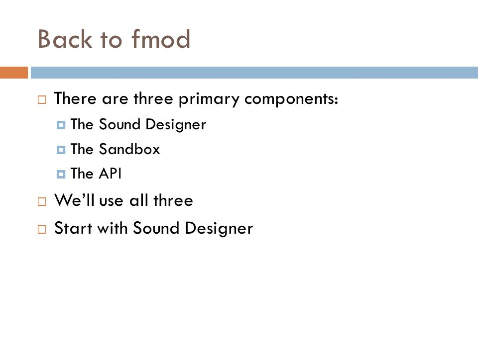 Back to fmod  There are three primary components:  The Sound Designer  The Sandbox  The API  We'll use all three  Start with Sound Designer