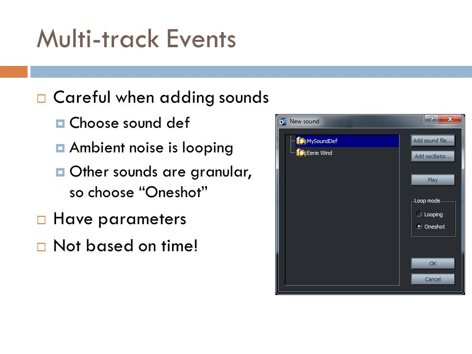 "Multi-track Events  Careful when adding sounds  Choose sound def  Ambient noise is looping  Other sounds are granular, so choose ""Oneshot""  Have"