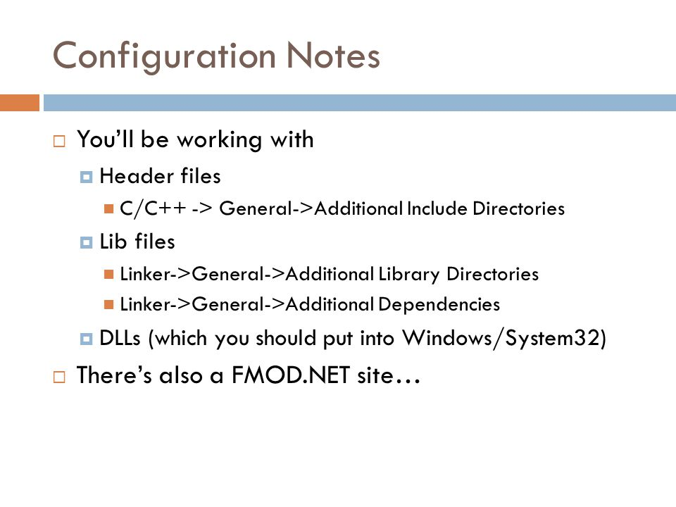 Configuration Notes  You'll be working with  Header files C/C++ -> General->Additional Include Directories  Lib files Linker->General->Additional L