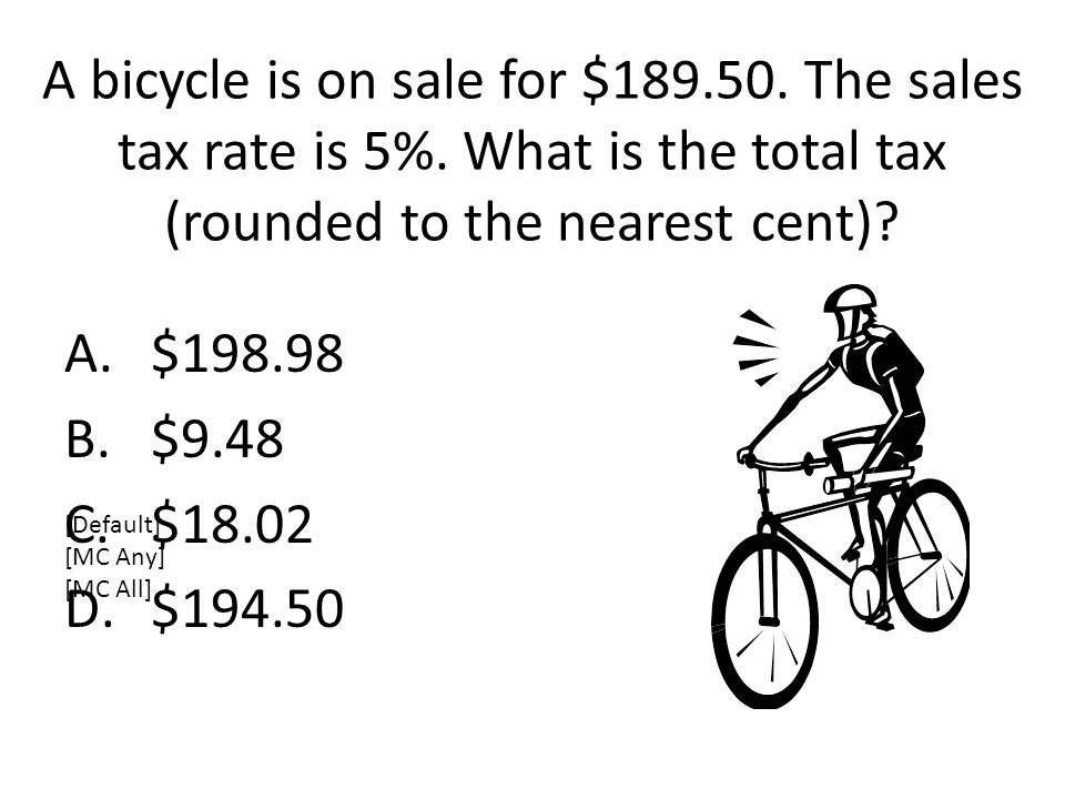 A bicycle is on sale for $ The sales tax rate is 5%.