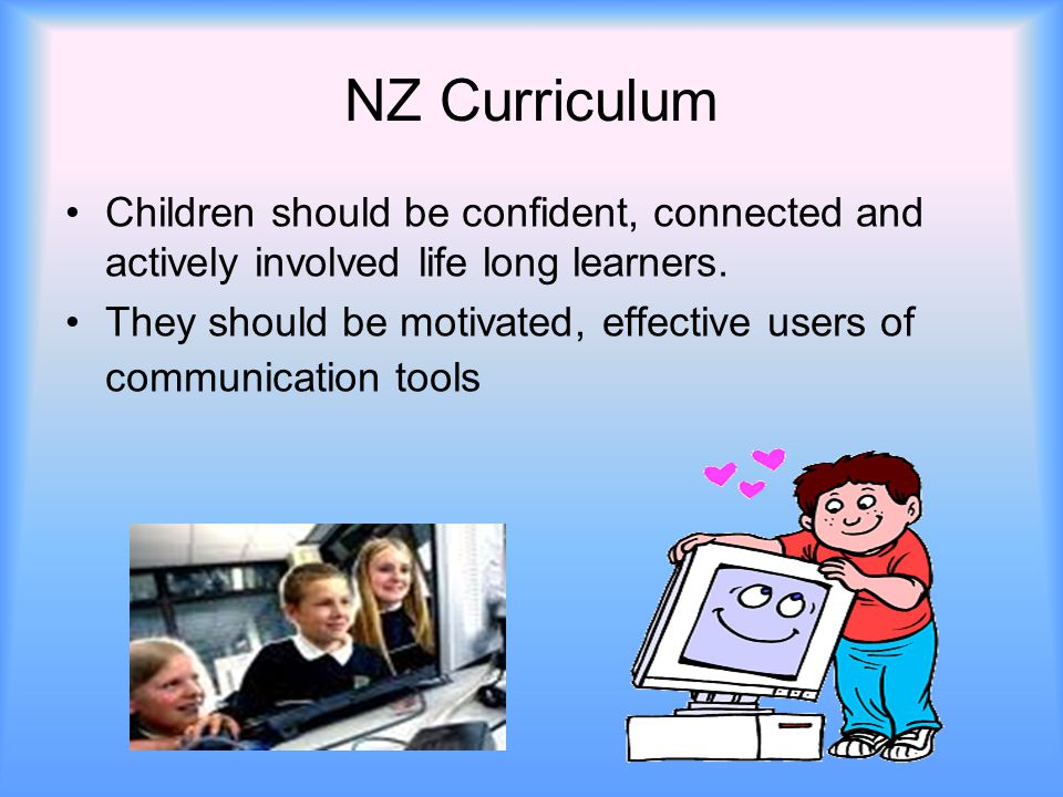 NZ Curriculum Children should be confident, connected and actively involved life long learners.