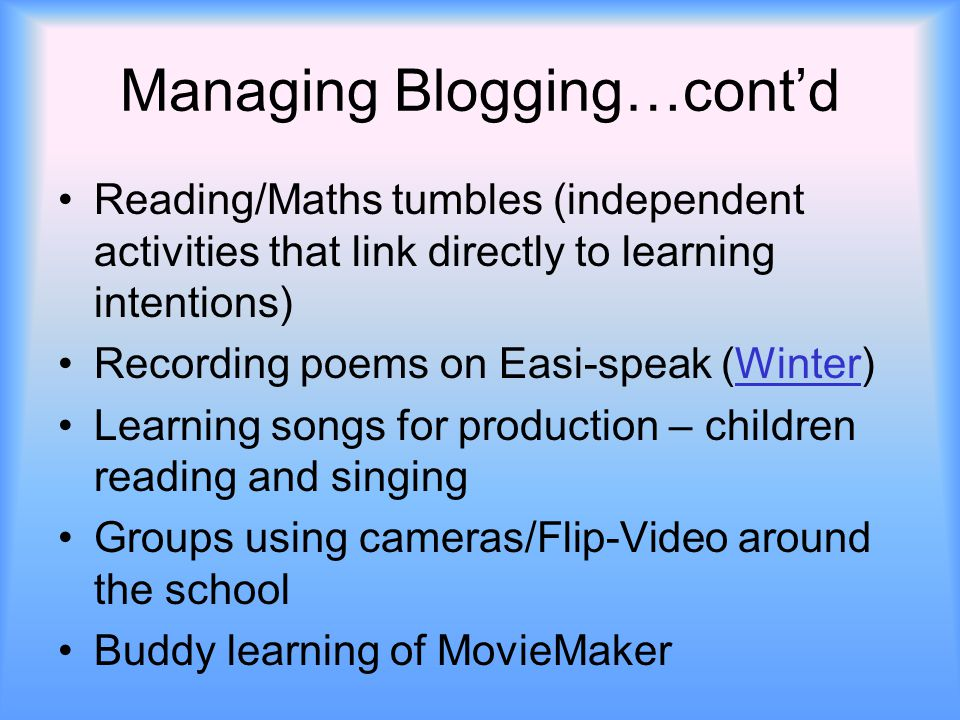 Managing Blogging…cont'd Reading/Maths tumbles (independent activities that link directly to learning intentions) Recording poems on Easi-speak (Winte