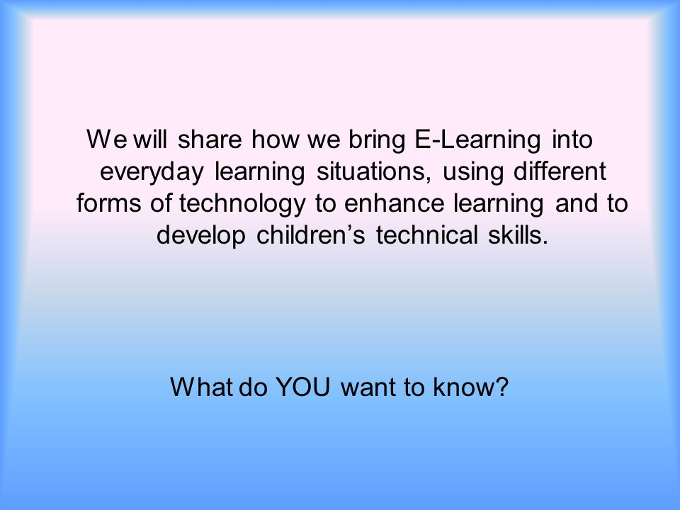 We will share how we bring E-Learning into everyday learning situations, using different forms of technology to enhance learning and to develop childr