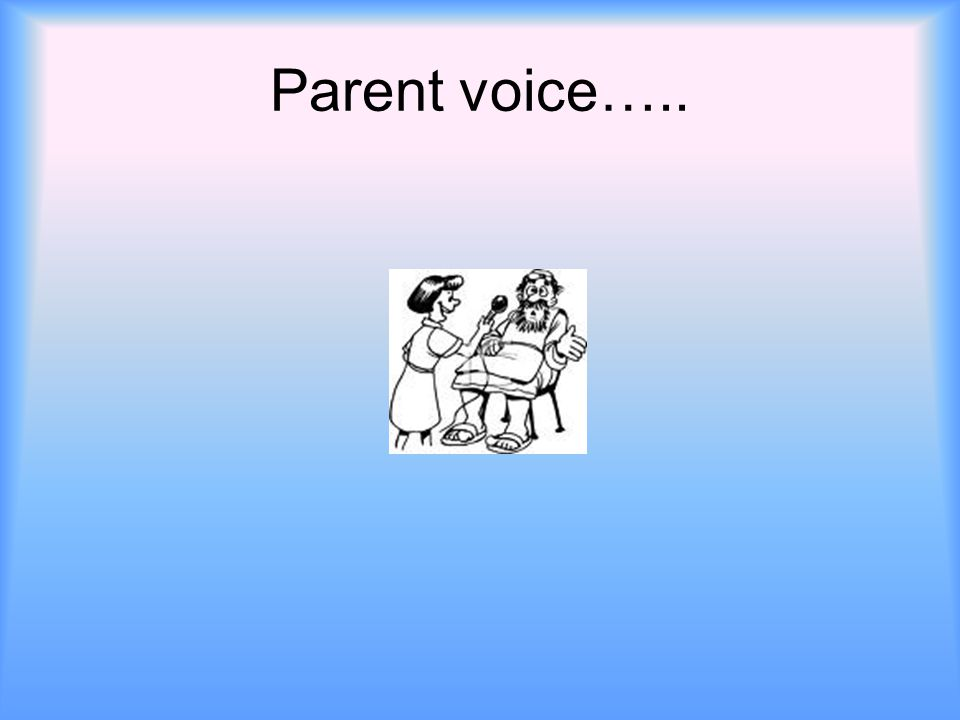Parent voice…..
