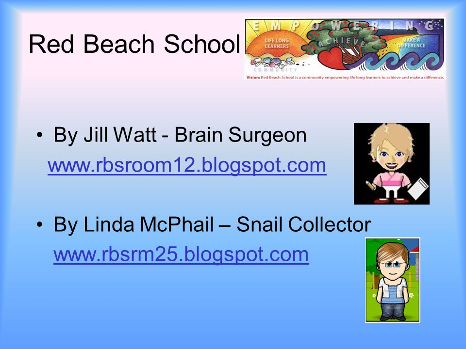 Red Beach School By Jill Watt - Brain Surgeon www.rbsroom12.blogspot.com By Linda McPhail – Snail Collector www.rbsrm25.blogspot.com