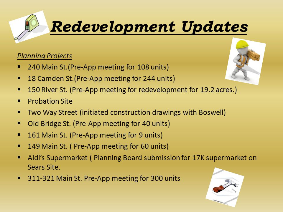 Redevelopment Updates Planning Projects  240 Main St.(Pre-App meeting for 108 units)  18 Camden St.(Pre-App meeting for 244 units)  150 River St.