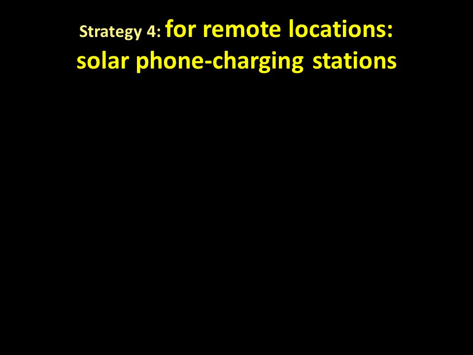 Strategy 4: for remote locations: solar phone-charging stations