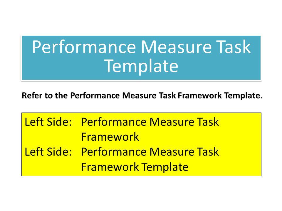 Left Side: Performance Measure Task Framework Left Side: Performance Measure Task Framework Template Refer to the Performance Measure Task Framework T