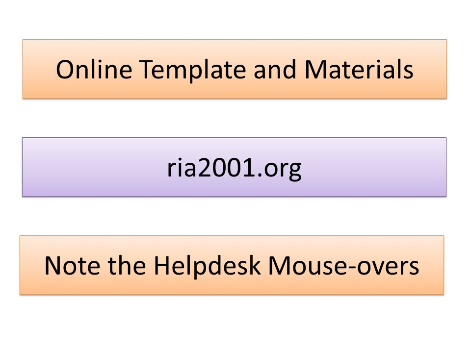 Online Template and Materials ria2001.org Note the Helpdesk Mouse-overs