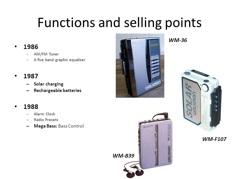 Functions and selling points 1986 – AM/FM Tuner – A five band graphic equalizer 1987 – Solar charging – Rechargeable batteries 1988 – Alarm Clock – Ra
