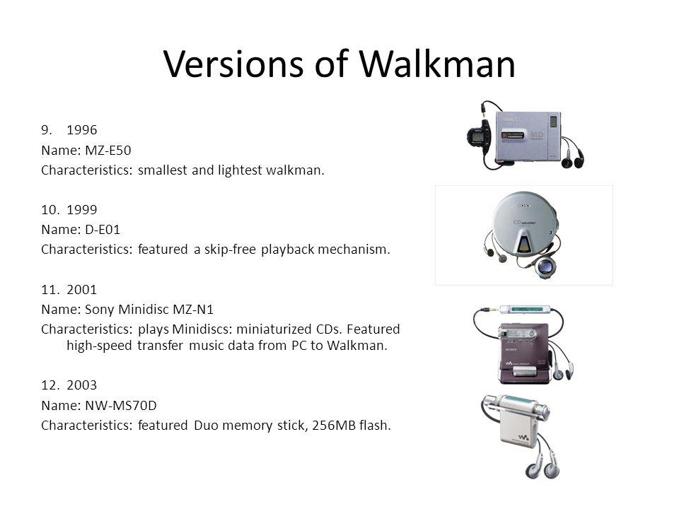 Versions of Walkman 9.1996 Name: MZ-E50 Characteristics: smallest and lightest walkman.