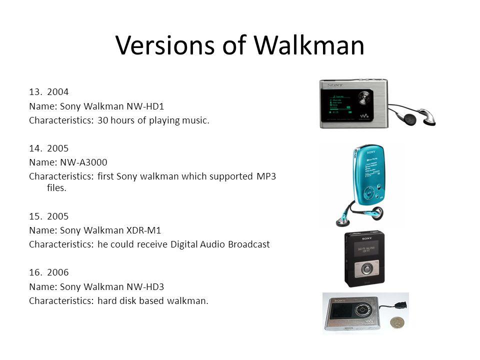 Versions of Walkman 13.2004 Name: Sony Walkman NW-HD1 Characteristics: 30 hours of playing music.