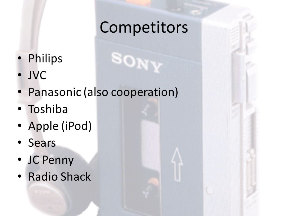 Competitors Philips JVC Panasonic (also cooperation) Toshiba Apple (iPod) Sears JC Penny Radio Shack