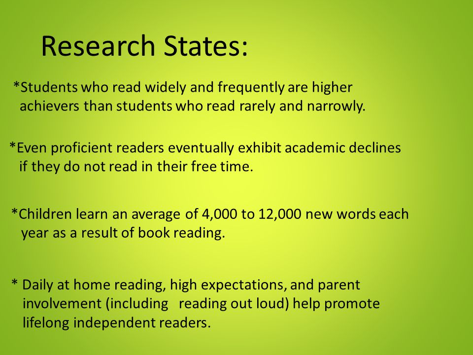 Research States: *Students who read widely and frequently are higher achievers than students who read rarely and narrowly. *Even proficient readers ev