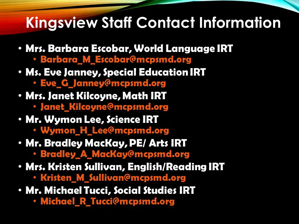 Kingsview Staff Contact Information Mrs. Barbara Escobar, World Language IRT Barbara_M_Escobar@mcpsmd.org Ms. Eve Janney, Special Education IRT Eve_G_