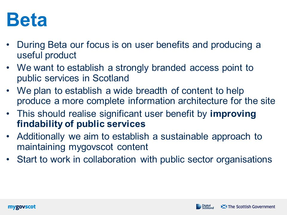 Beta During Beta our focus is on user benefits and producing a useful product We want to establish a strongly branded access point to public services