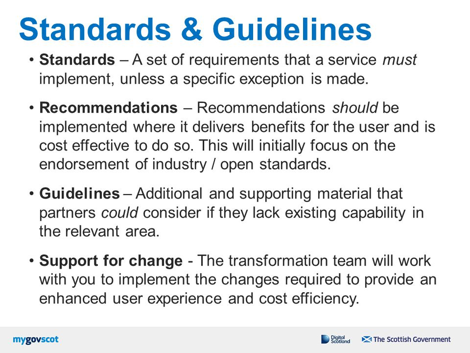 Standards & Guidelines Standards – A set of requirements that a service must implement, unless a specific exception is made. Recommendations – Recomme