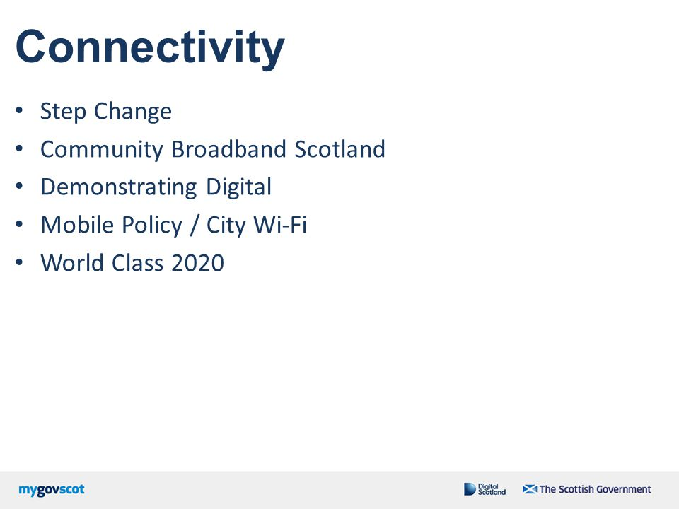 Connectivity Step Change Community Broadband Scotland Demonstrating Digital Mobile Policy / City Wi-Fi World Class 2020