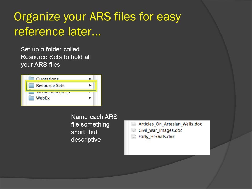 Organize your ARS files for easy reference later… Set up a folder called Resource Sets to hold all your ARS files Name each ARS file something short, but descriptive