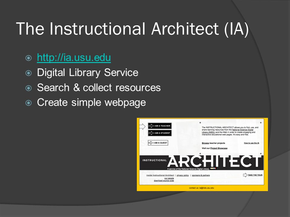 The Instructional Architect (IA)  http://ia.usu.edu http://ia.usu.edu  Digital Library Service  Search & collect resources  Create simple webpage