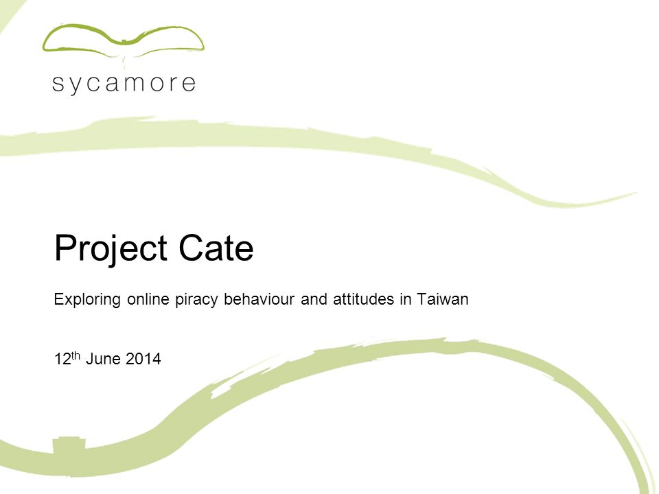 Project Cate Exploring online piracy behaviour and attitudes in Taiwan 12 th June 2014