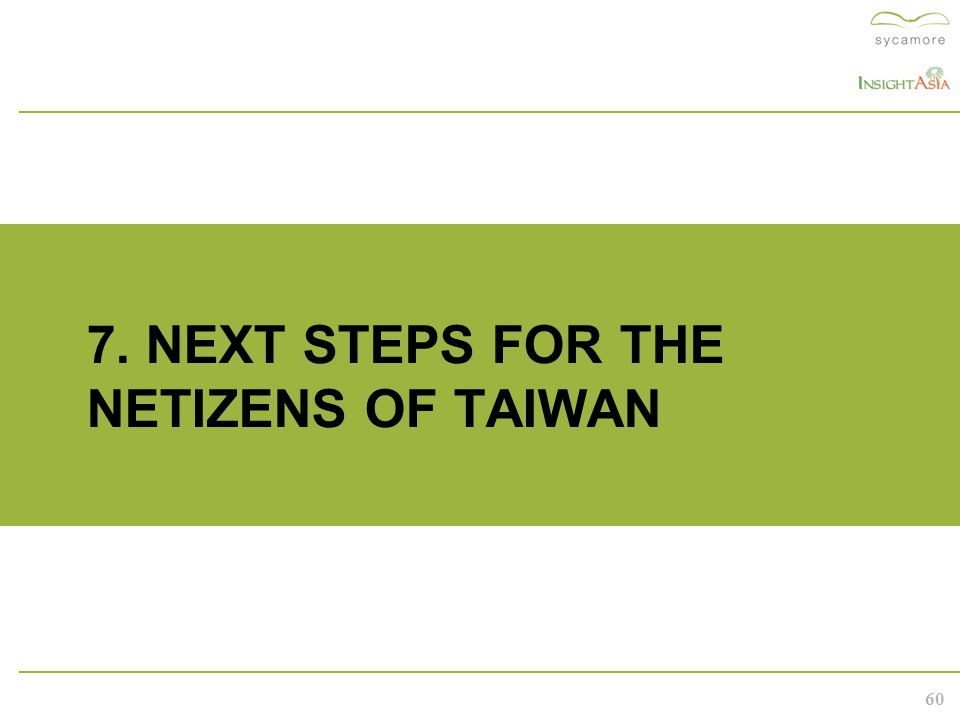 60 7. NEXT STEPS FOR THE NETIZENS OF TAIWAN