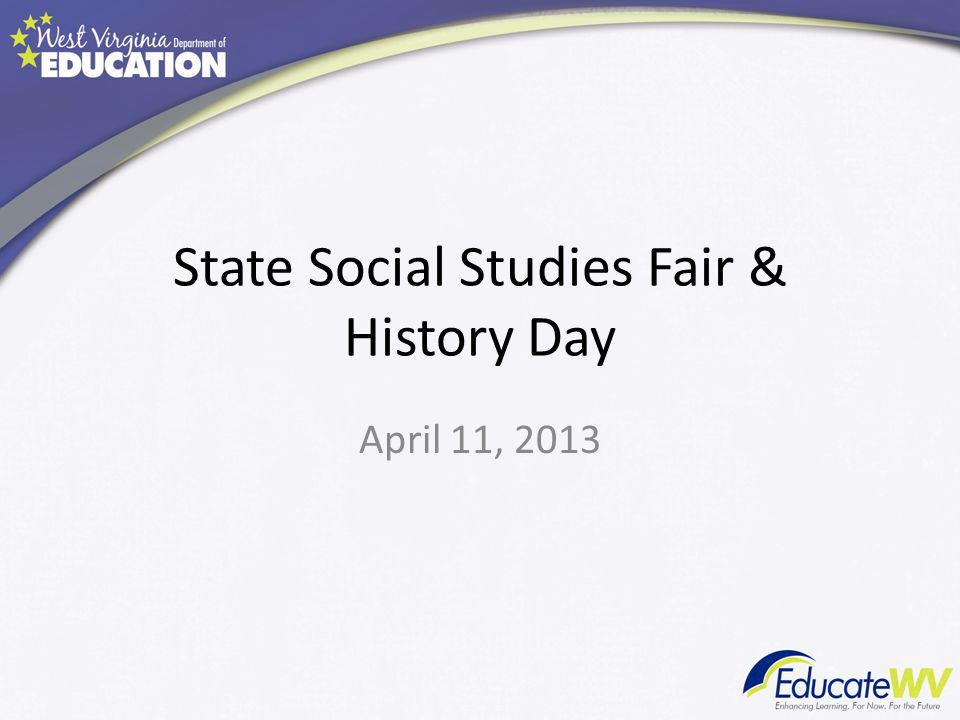 State Social Studies Fair & History Day April 11, 2013