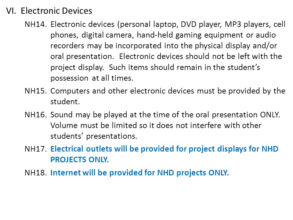 VI.Electronic Devices NH14.Electronic devices (personal laptop, DVD player, MP3 players, cell phones, digital camera, hand-held gaming equipment or audio recorders may be incorporated into the physical display and/or oral presentation.
